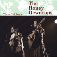 These Old Roots — The Honey Dewdrops