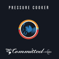 Committed — Pressure Cooker