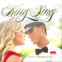 I Don't Drink Milk — King Sing