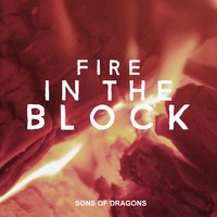 Fire in the Block - Single — Sons of Dragons