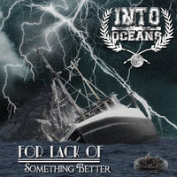 For Lack of Something Better — Into Oceans