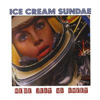 We're Just As Sweet — Ice Cream Sundae