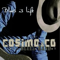 Blues Is Life — Cosimo Blues Band