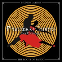 The Roots of Tango - Dos Corazones — Francisco Canaro