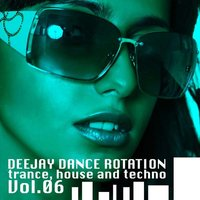 Trance, House and Techno Vol.06 — Deejay Dance Rotation