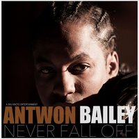 Never Fall Off — antwon bailey