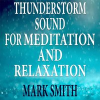 Thunderstorm Sound for Meditation and Relaxation — Mark Smith