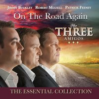 On the Road Again — The Three Amigos, Jimmy Buckley, Robert Mizzell, Patrick Feeney