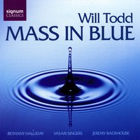Mass In Blue — Will Todd, Vasari Singers