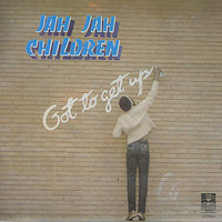 Got to Get Up — Jah Jah Children