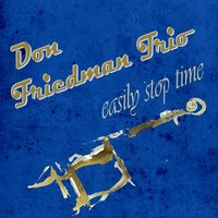 Easily Stop Time — Don Friedman Trio