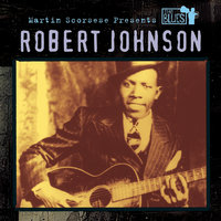 Martin Scorsese Presents The Blues: Robert Johnson — Robert Johnson