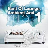 Best Of Lounge, Ambient and Chill Out, Vol.1 — сборник