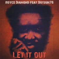 Let It Out (feat. Dotsun76) — Royce Diamond