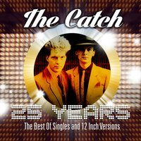 25 Years - The Best of Singles and 12 Inch Versions — The Catch