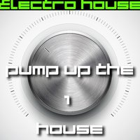 Pump Up the House 1 - Electro House — сборник