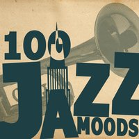 100 Jazz Moods — Coffee Shop Background Jazz, Easy Listening Restaurant Jazz, Jazzy Moods, Jazzy Moods|Coffee Shop Background Jazz|Easy Listening Restaurant Jazz