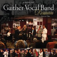 Gaither Vocal Band - Reunion Volume One — Gaither Vocal Band