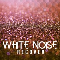 White Noise: Recover — White Noise, Soothing White Noise for Infant Sleeping and Massage, Crying & Colic Relief, Soothing White Noise for Infant Sleeping and Massage, Crying & Colic Relief|White Noise|White Noise