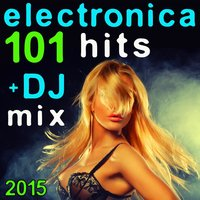 101 Electronica Hits + DJ Mix 2015 — сборник