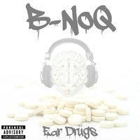 Ear Drugs — B-NoQ