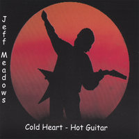 cold heart-hot guitar — jeff meadows