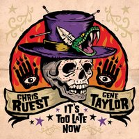It's Too Late Now — Chris Ruest, Gene Taylor