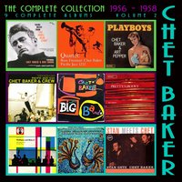 The Complete Collection Volume 2: 1956 - 1958 — Chet Baker