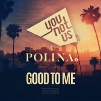 Good to Me — YOUNOTUS / Polina