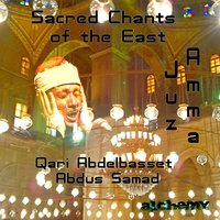 Sacred Chants of the East — Qari abdelbasset abdus samad