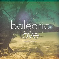 Balearic Love, Vol. 1 — сборник