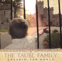Headin' for Home — The Taubl Family