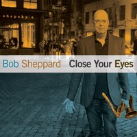 Close Your Eyes — Bob Sheppard