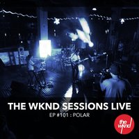 The Wknd Sessions Ep. 101: Polar — Polar.
