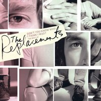 Don't You Know Who I Think I Was?: The Best Of The Replacements — The Replacements