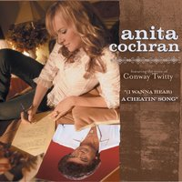 (I Wanna Hear) A Cheatin' Song — Anita Cochran