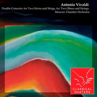 Double Concerto: for Two Horns and Stings, for Two Oboes and Strings — Moscow Chamber Orchestra