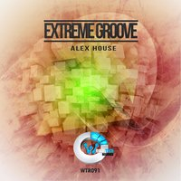 Extreme Groove — Alex House