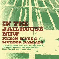In the Jailhouse Now : Prison Songs & Murder Ballads — сборник