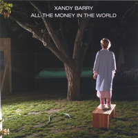 All The Money In The World — Xandy Barry