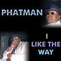 I Like the Way — Phatman