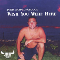 Wish You Were Here- JMH Live in Key West — Jared Michael Hobgood