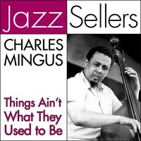 Things Ain't What They Used to Be — Charles Mingus