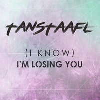 (I Know) I'm Losing You — Tanstaafl