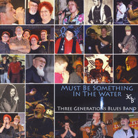 Must Be Something in the Water — Three Generations Blues Band