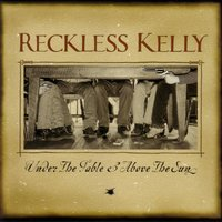 Under The Table And Above The Sun — Reckless Kelly