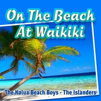 On the Beach at Waikiki — The Islanders, The Kalua Beach Boys