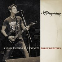 All My Friends Are Enemies: Early Rarities — Say Anything