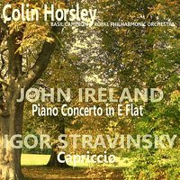 Ireland: Piano Concerto in E-Flat - Stravinsky: Capriccio for Piano and Orchestra — Royal Philharmonic Orchestra, Basil Cameron, Colin Horsley, Игорь Фёдорович Стравинский
