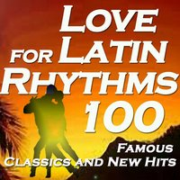 Love For Latin Rhythms: 100 Famous Classics And New Hits — сборник